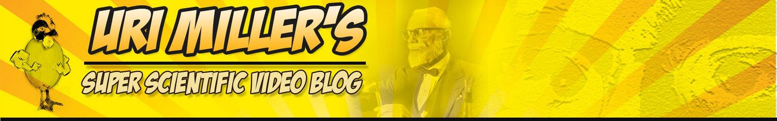 Uri Miller's Super Scientific Video Blog