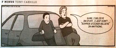 Cartoon of two men talking by a car. One says to the other, Sure I believe in stuff. I just don't 'bumper sticker believe' in anything.