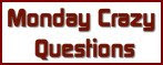 Monday crazy questions link Badges