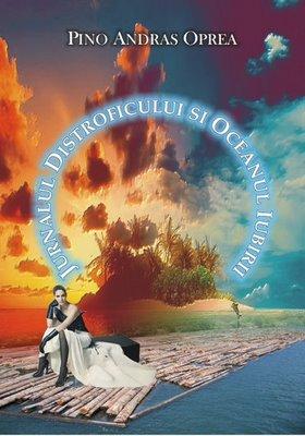 """Vă propun: """"JURNALUL DISTROFICULUI ŞI OCEANUL IUBIRII"""" publicat în 2008."""