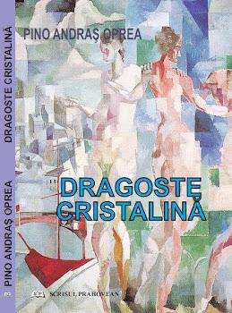 """Vă propun romanul de dragoste:  """"DRAGOSTE CRISTALINĂ"""" publicat în 2010."""
