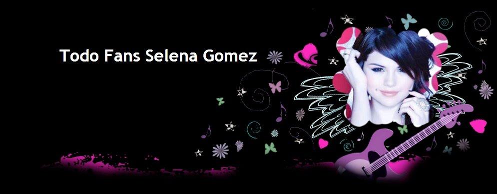 Todo Fans Selena Gomez