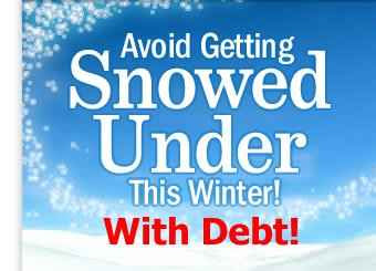 Avoid Getting Snowed Under This Winter + With Debt (2008)