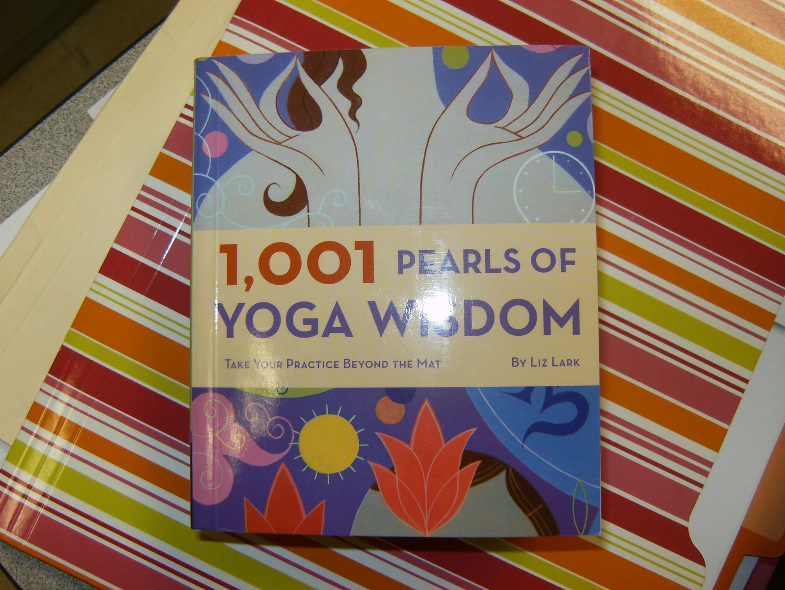1,001 Pearls of Yoga Wisdom Take your practice beyond the mat by Liz Lark