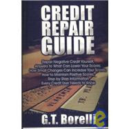 Credit Repair Guide: Repair Negative Credit Yourself, Answers to What Can Lower Your Scores, How Small Changes Can Increase Your Scores, How to Maintain Positiv