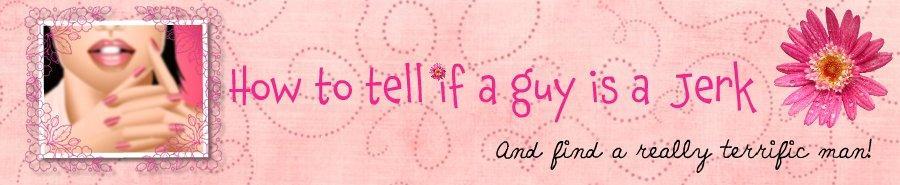 How to Tell if a <b>Guy</b> is a <b>Jerk</b>