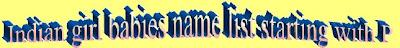 P starting letter Indian Hindu girl baby name list,Tamil Hindu girl kids god name list,new born girl baby name list,Christians,Muslims baby name list