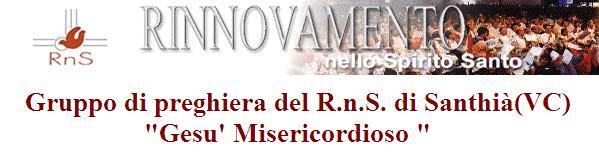 """Rinnovamento nello Spirito S. - Santhià(VC) Gruppo di Preghiera""""Gesù Misericordioso"""""""