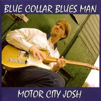 motor city josh - blue collar blues man (2004)