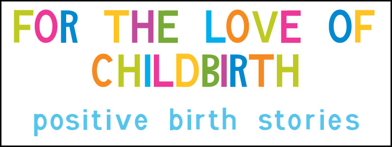 For the Love of Childbirth