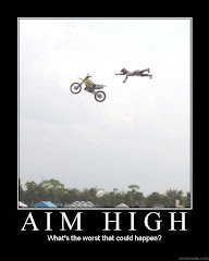 Aim High -- what's the worse that could happen??
