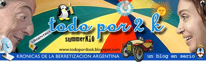 TODO POR 2 K / KRONICAS DE LA BERRETIZACION ARGENTINA