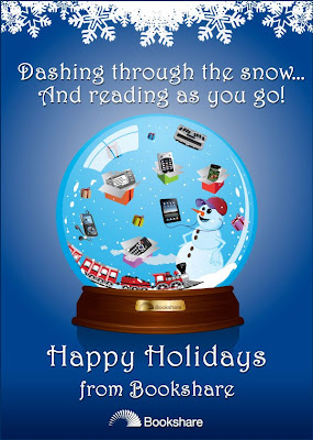 Text says: Dashing through the snow... Reading as You Go. Happy Holidays from Bookshare. Snowglobe has a snowman with earphones, and many access technology devices floating about including audio and Braille devices