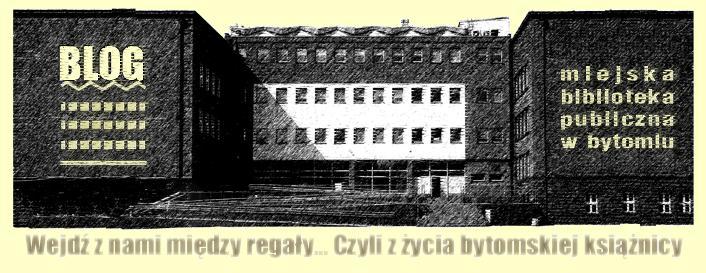 Wejdź z nami między regały... Blog Miejskiej Biblioteki Publicznej w Bytomiu