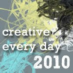 Creative Everyday Challenge 2010