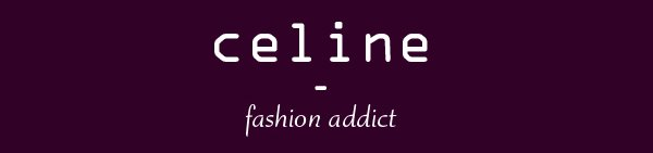 Céline, Fashion addict