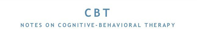 CBT: Notes on Cognitive-Behavioral Therapy