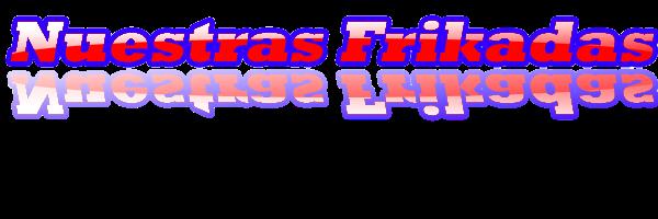 Nuestras Frikadas Blogspot