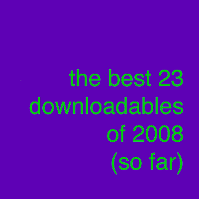 Best 23 Downloadables Of 2008 (So Far)