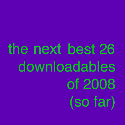 The Next Best 26 Downloadables Of 2008