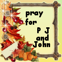 PRAY FOR PJ AND JOHN