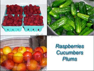 raspberries, cucumbers, plums