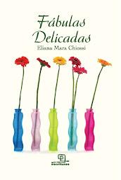Fábulas delicadas - Eliana Mara Chiossi