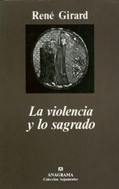 René Girard - La violencia y lo sagrado.