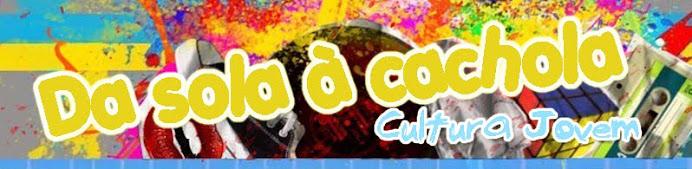 Da sola à Cachola - Cultura Jovem