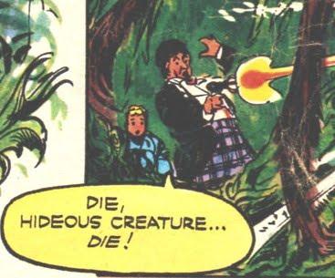 Die, Hideous Creature... Die!