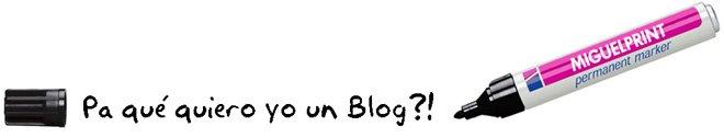 Pa qué quiero yo un Blog?!