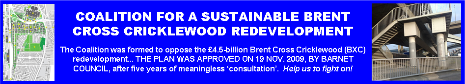 COALITION FOR A SUSTAINABLE BRENT CROSS CRICKLEWOOD REDEVELOPMENT