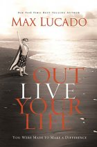 Book Review : Outlive Your Life, Max Lucado