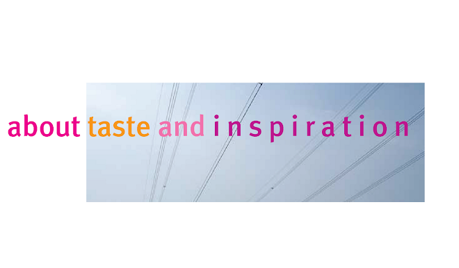 about taste and inspiration