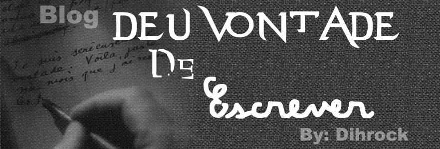 """Blog """"Deu Vontade De Escrever"""" By: @dihrock :"""