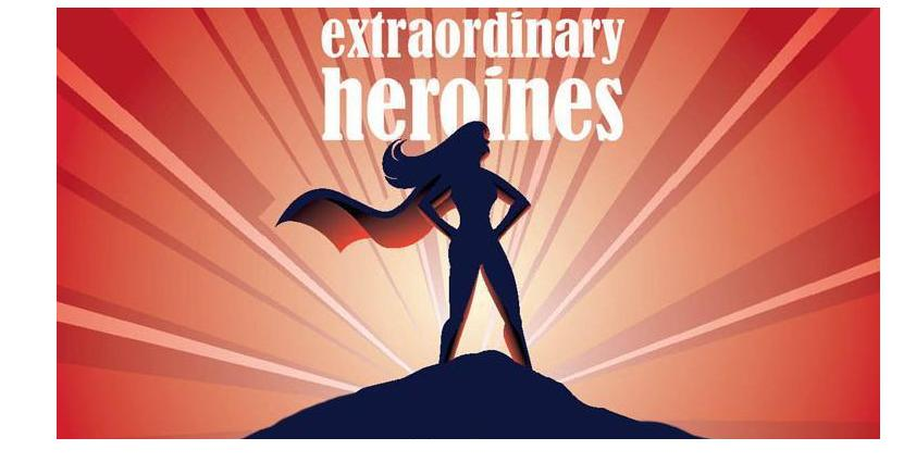 Ordinary Women: Extraordinary Heroines