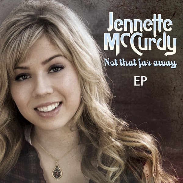 - Jennette+McCurdy+-+Not+That+Far+Away+-+EP+(Official+Album+Cover)