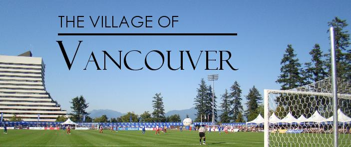 Welcome To The Village of Vancouver - A Soccer Story
