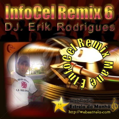 DJ. Erik Rodrigues - InfoCel - Remix Vol. 06