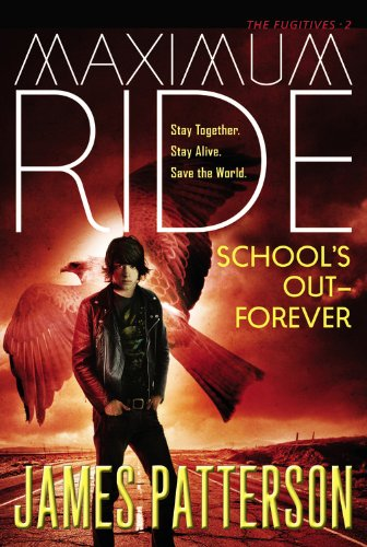 Schools Out - Forever: A Maximum Ride Novel (Book 2) by James Patterson