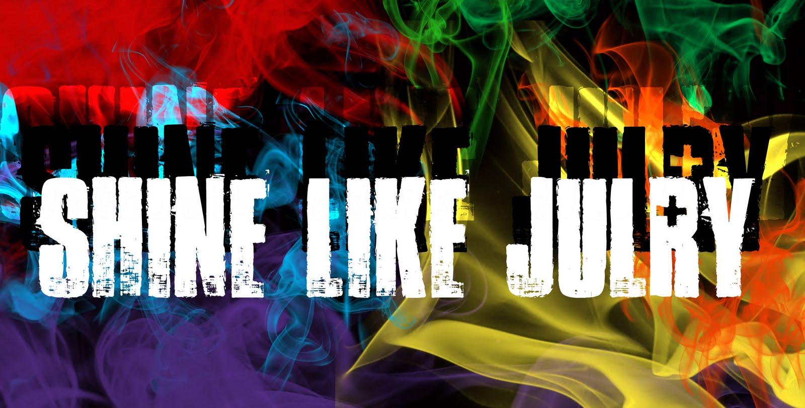 Shine Like Julry!