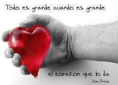 Todo es grande cuando es grande el corazón que lo da