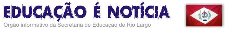 Rio Largo - Educação é Notícia