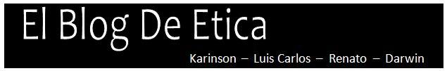 El Blog De Etica :::: Karinson - Luis Carlos - Renato -Darwin