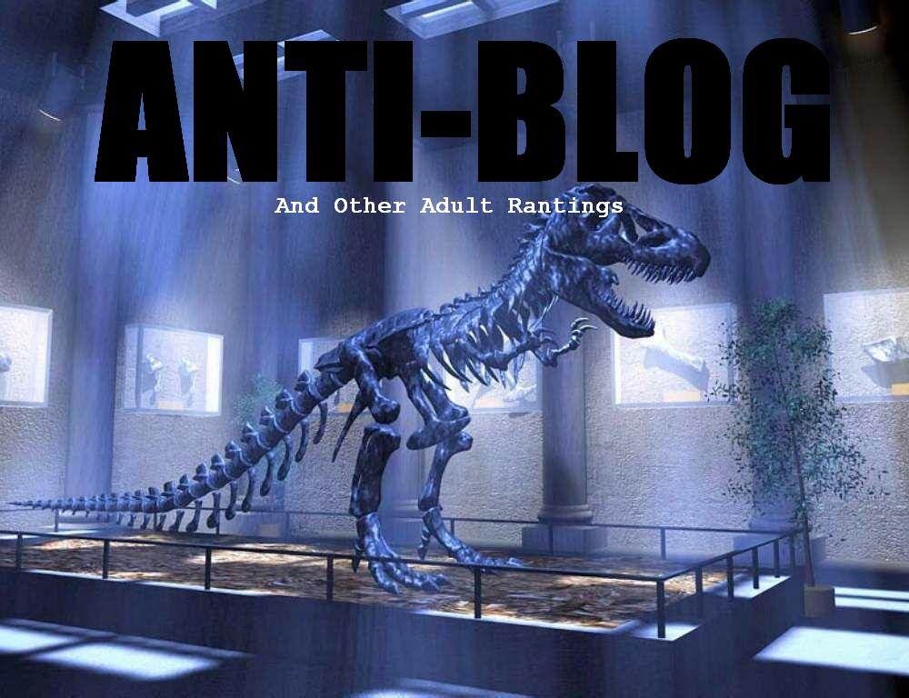 Anti-Blog And Other Adult Rantings
