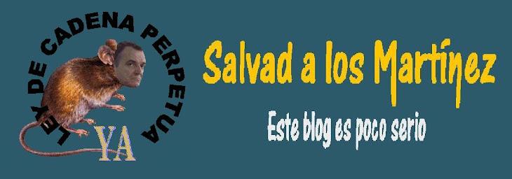 Salvad a los Martinez. Este blog es poco serio