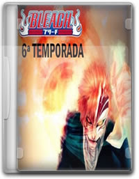 Bleach - 6ª Temporada  - Legendado [Completa]