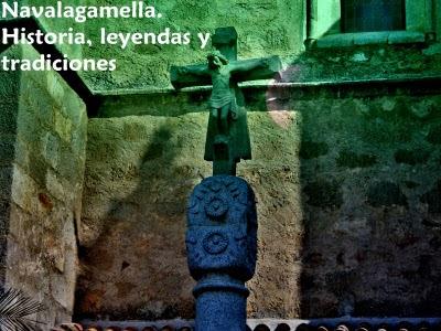 Navalagamella (parte 3) Historia, Leyendas y Tradiciones