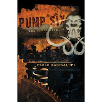 Cover of the short story collection Pump Six and Other Stories by Paolo Bacigalupi