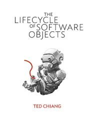 Cover image of the short novel The Lifecycle of Software Objects by Ted Chiang